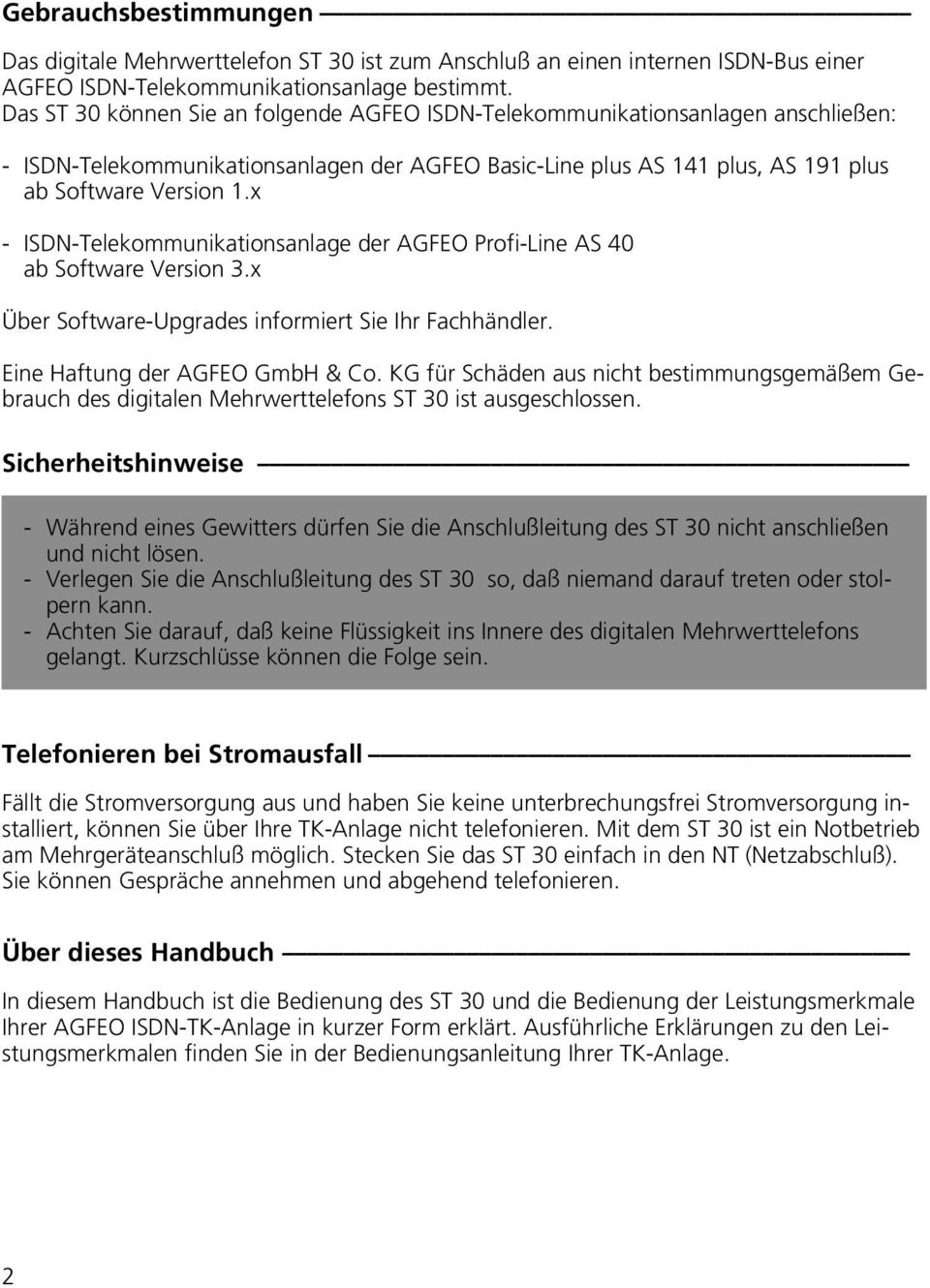 x - ISDN-Telekommunikationsanlage der AGFEO Profi-Line AS 40 ab Software Version 3.x Über Software-Upgrades informiert Sie Ihr Fachhändler. Eine Haftung der AGFEO GmbH & Co.