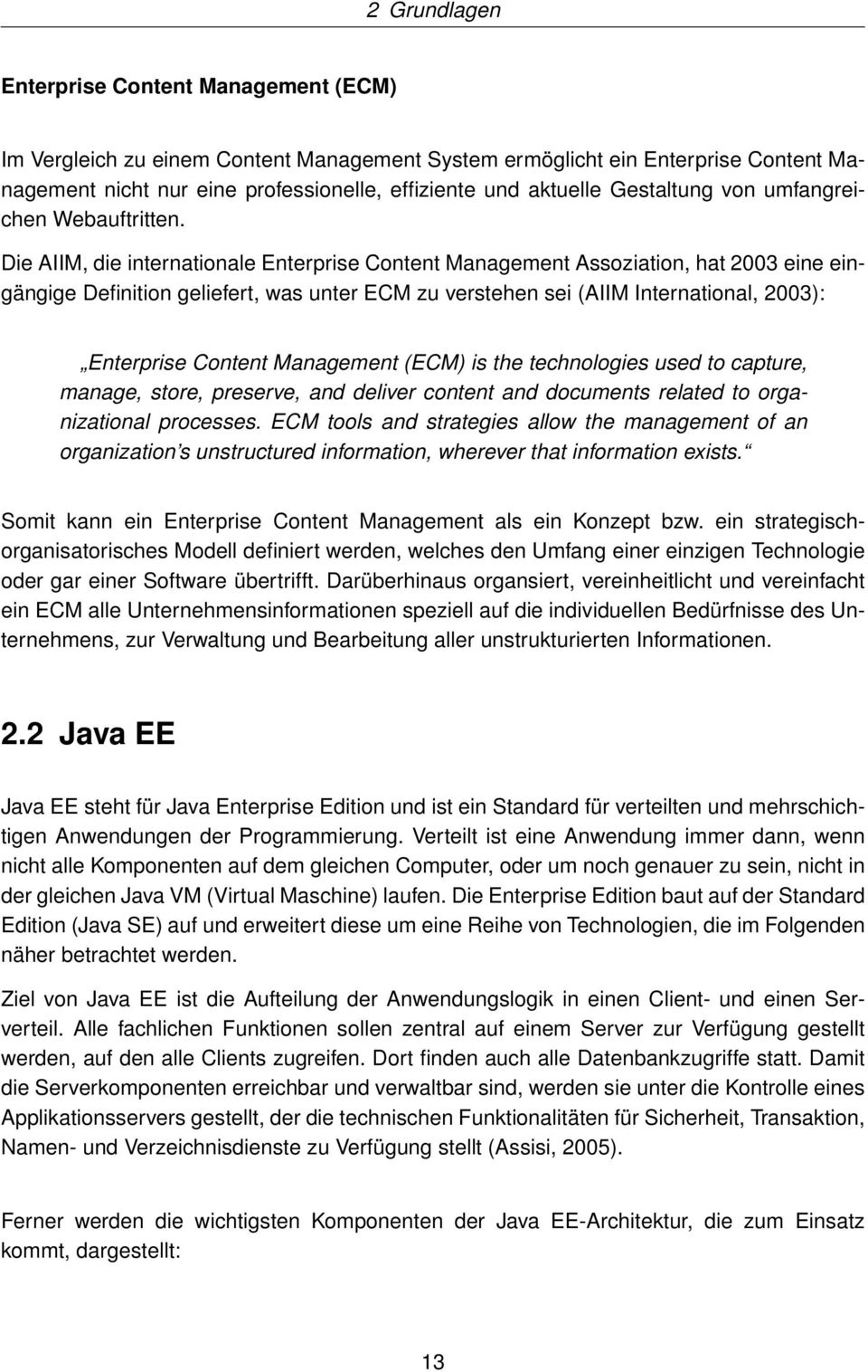 Die AIIM, die internationale Enterprise Content Management Assoziation, hat 2003 eine eingängige Definition geliefert, was unter ECM zu verstehen sei (AIIM International, 2003): Enterprise Content