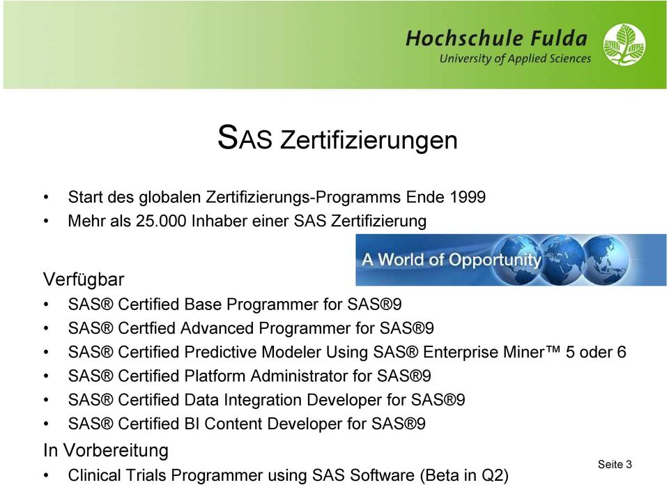 9 SAS Certified Predictive Modeler Using SAS Enterprise Miner 5 oder 6 SAS Certified Platform Administrator for SAS 9 SAS