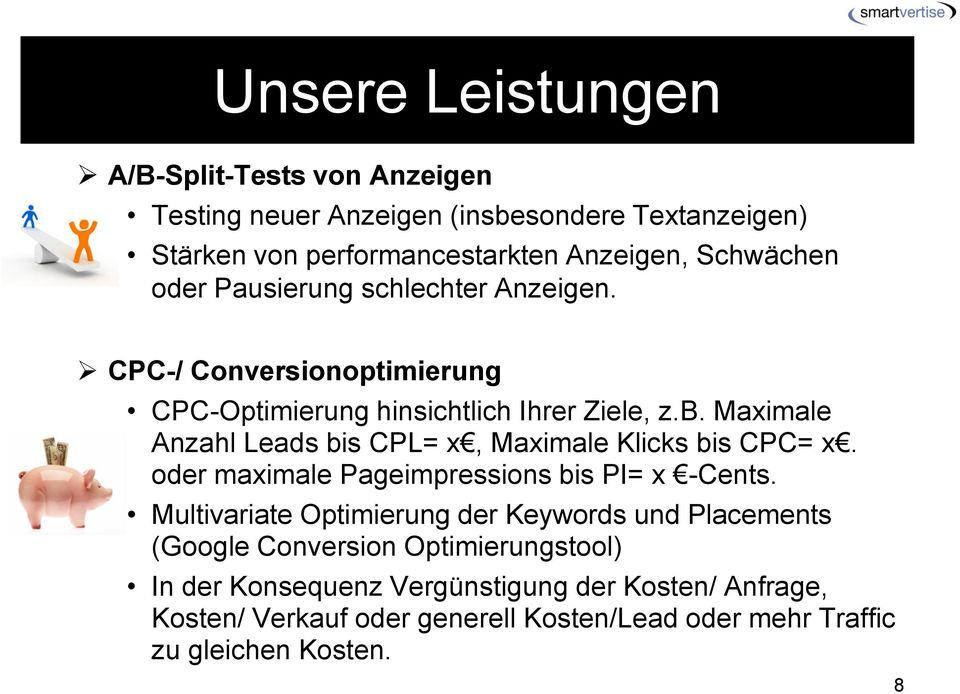 Maximale Anzahl Leads bis CPL= x, Maximale Klicks bis CPC= x. oder maximale Pageimpressions bis PI= x -Cents.