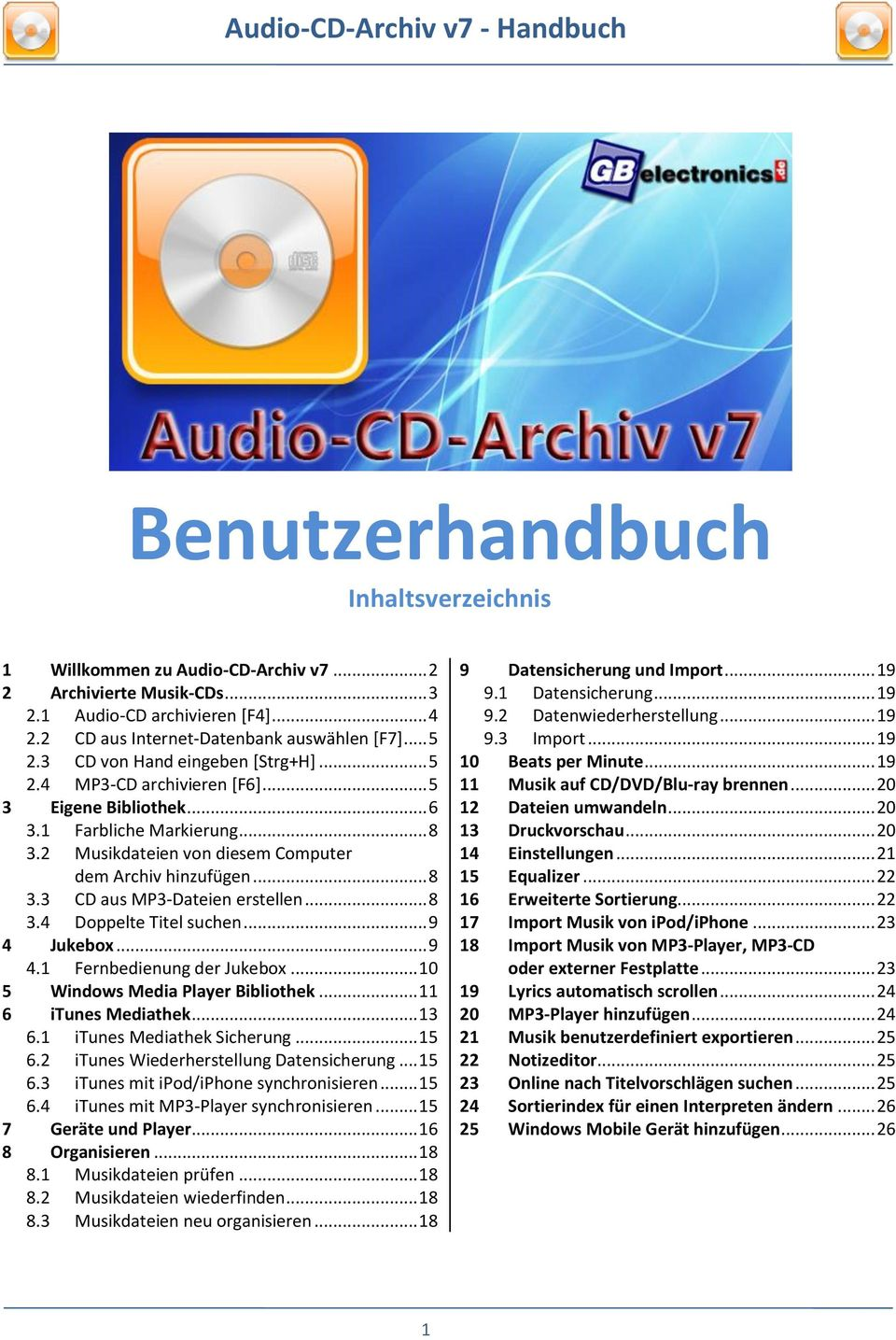 .. 8 3.4 Doppelte Titel suchen... 9 4 Jukebox... 9 4.1 Fernbedienung der Jukebox... 10 5 Windows Media Player Bibliothek... 11 6 itunes Mediathek... 13 6.1 itunes Mediathek Sicherung... 15 6.
