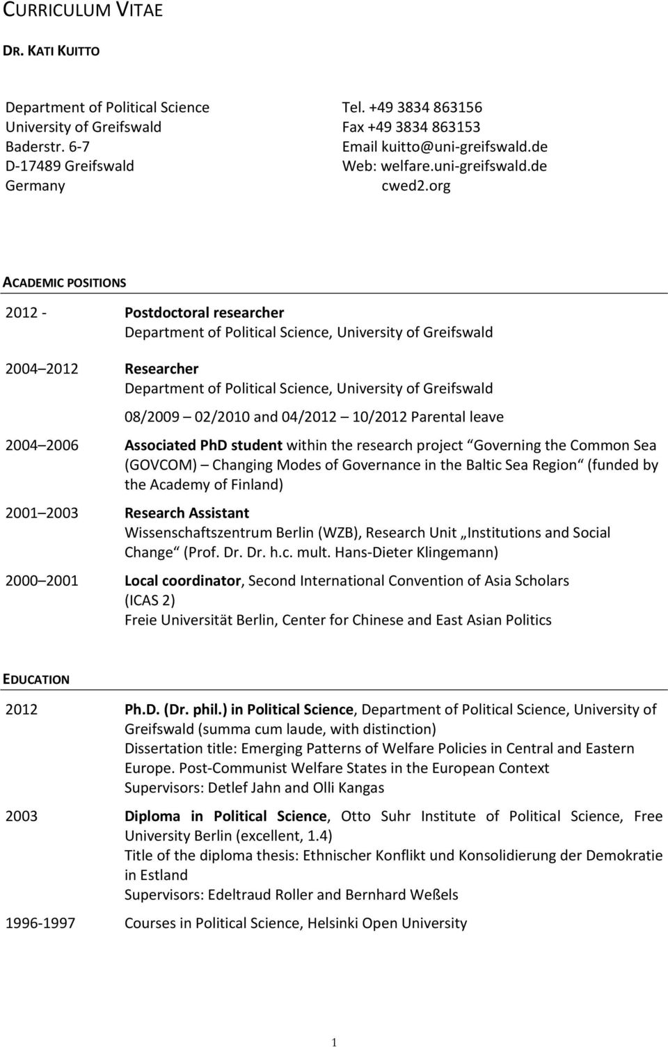 org ACADEMIC POSITIONS 2012 Postdoctoral researcher Department of Political Science, University of Greifswald 2004 2012 Researcher Department of Political Science, University of Greifswald 08/2009