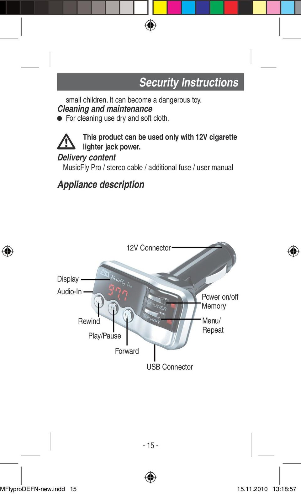 Delivery content MusicFly Pro / stereo cable / additional fuse / user manual Appliance description Security