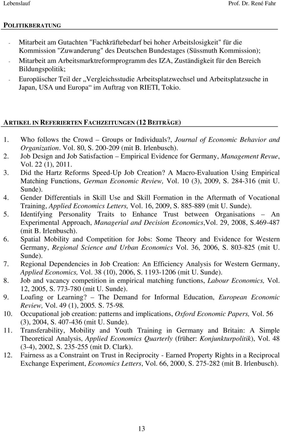 Auftrag von RIETI, Tokio. ARTIKEL IN REFERIERTEN FACHZEITUNGEN (12 BEITRÄGE) 1. Who follows the Crowd Groups or Individuals?, Journal of Economic Behavior and Organization. Vol. 80, S. 200-209 (mit B.