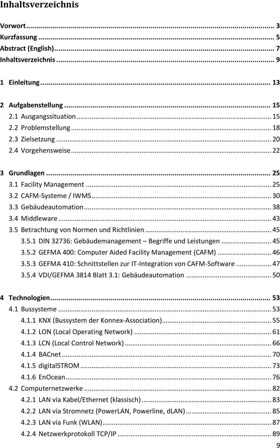 5 Betrachtung von Normen und Richtlinien... 45 3.5.1 DIN 32736: Gebäudemanagement Begriffe und Leistungen... 45 3.5.2 GEFMA 400: Computer Aided Facility Management (CAFM)... 46 3.5.3 GEFMA 410: Schnittstellen zur IT-Integration von CAFM-Software.