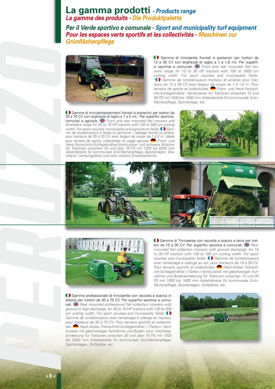Front and rear mounted flail mowers range for 12 to 30 HP tractors with 100 to 1600 cm cutting width. For sport courses and municipality fields.