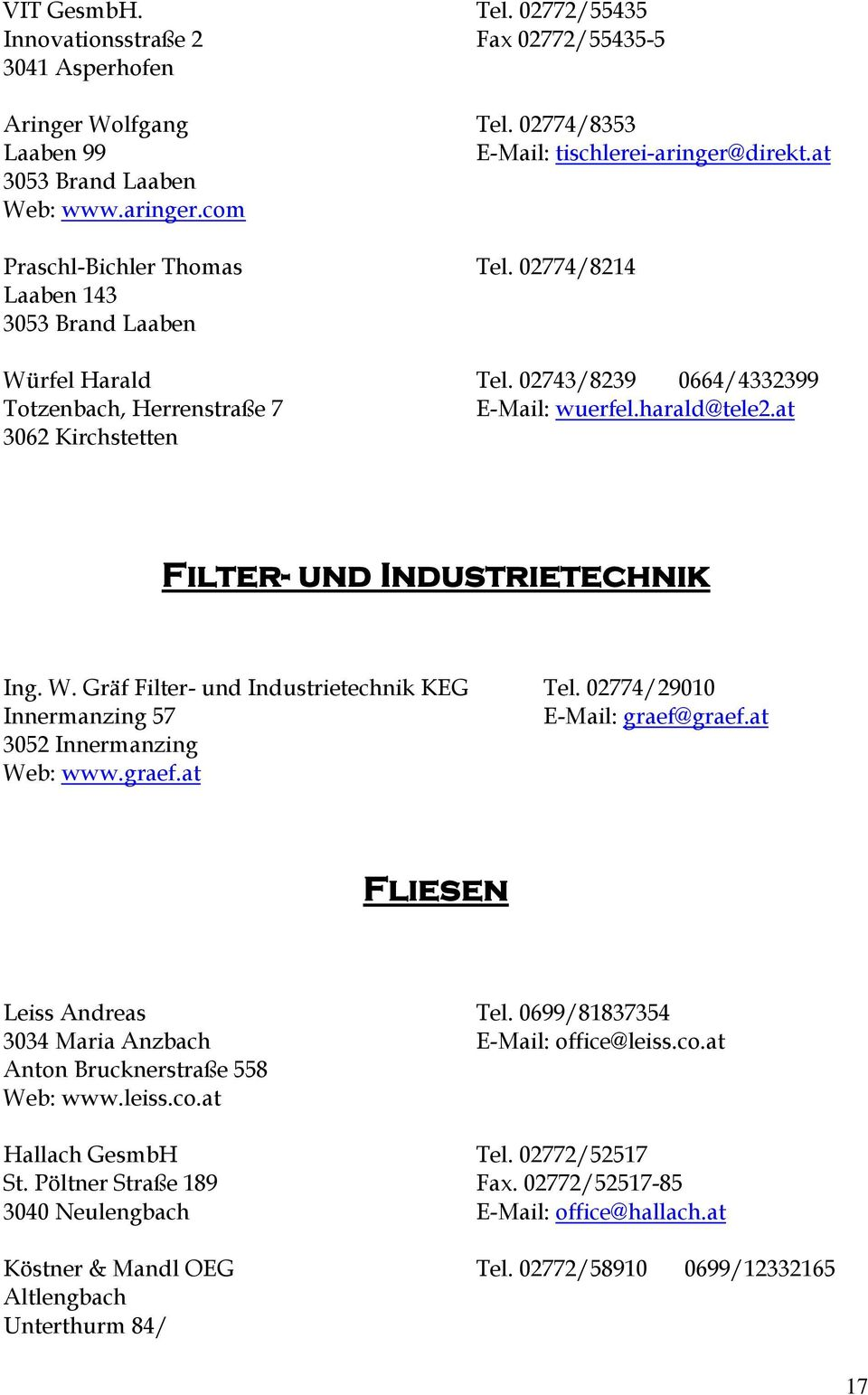 02774/29010 Innermanzing 57 E-Mail: graef@graef.at 3052 Innermanzing Web: www.graef.at Fliesen Leiss Andreas Tel. 0699/81837354 3034 Maria Anzbach E-Mail: office@leiss.co.