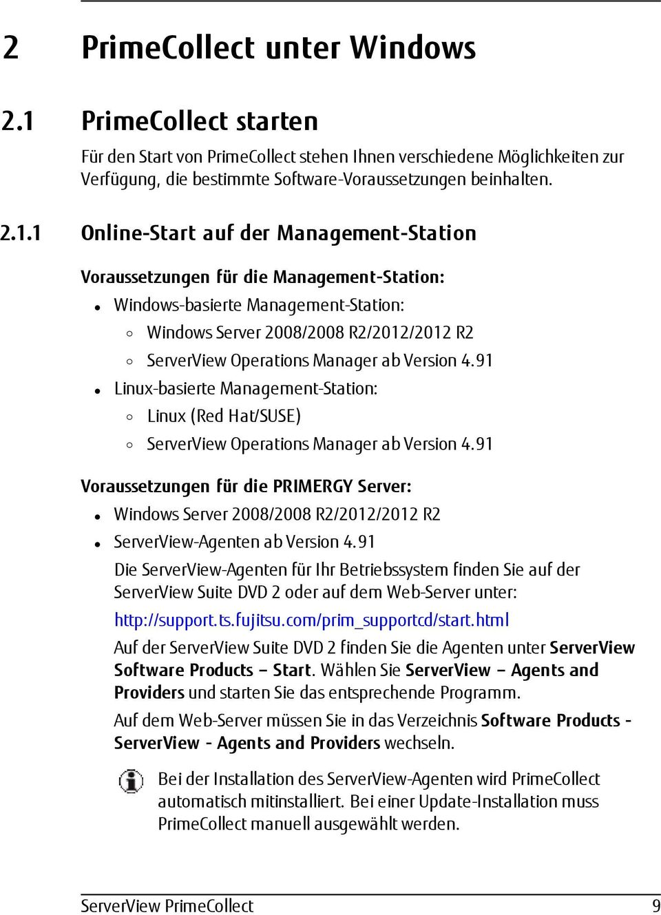 1 Online-Start auf der Management-Statin Vraussetzungen für die Management-Statin: Windws-basierte Management-Statin: Windws Server 2008/2008 R2/2012/2012 R2 ServerView Operatins Manager ab Versin 4.