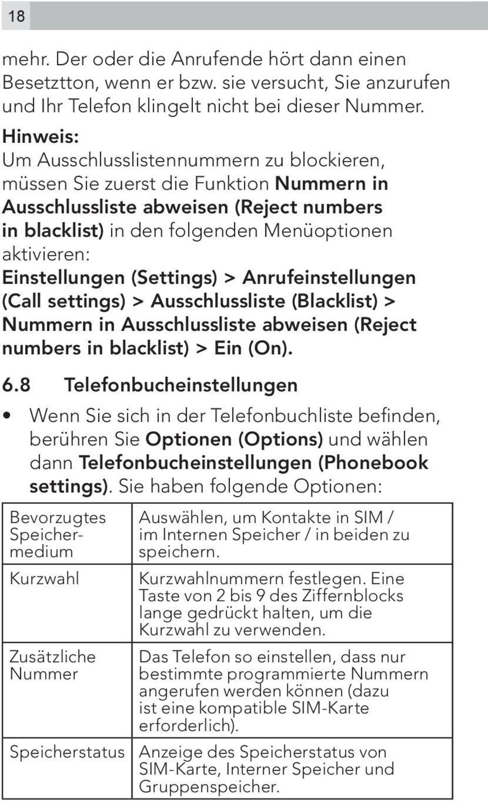 Einstellungen (Settings) > Anrufeinstellungen (Call settings) > Ausschlussliste (Blacklist) > Nummern in Ausschlussliste abweisen (Reject numbers in blacklist) > Ein (On). 6.