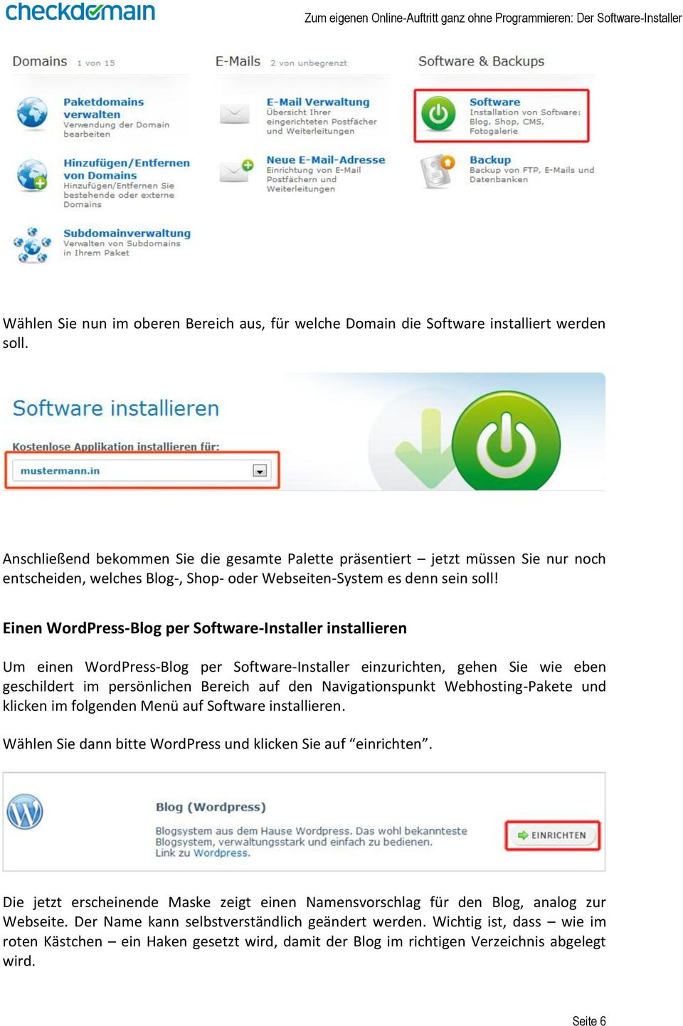 Einen WordPress-Blog per Software-Installer installieren Um einen WordPress-Blog per Software-Installer einzurichten, gehen Sie wie eben geschildert im persönlichen Bereich auf den Navigationspunkt