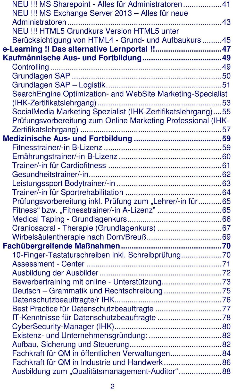 .. 49 Grundlagen SAP... 50 Grundlagen SAP Logistik... 51 SearchEngine Optimization- and WebSite Marketing-Specialist (IHK-Zertifikatslehrgang).