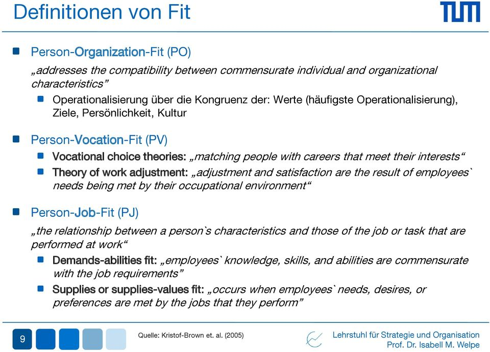 adjustment and satisfaction are the result of employees` needs being met by their occupational environment Person-Job-Fit (PJ) the relationship between a person`s characteristics and those of the job