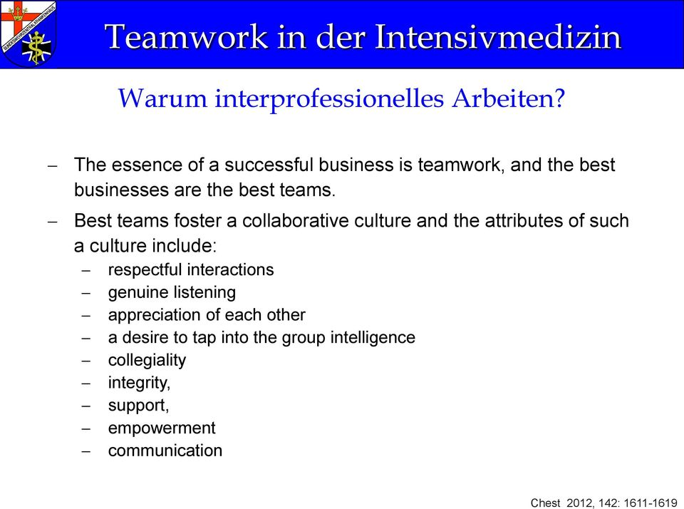 Best teams foster a collaborative culture and the attributes of such a culture include: respectful