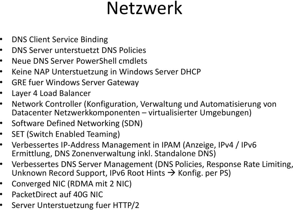Networking (SDN) SET (Switch Enabled Teaming) Verbessertes IP-Address Management in IPAM (Anzeige, IPv4 / IPv6 Ermittlung, DNS Zonenverwaltung inkl.