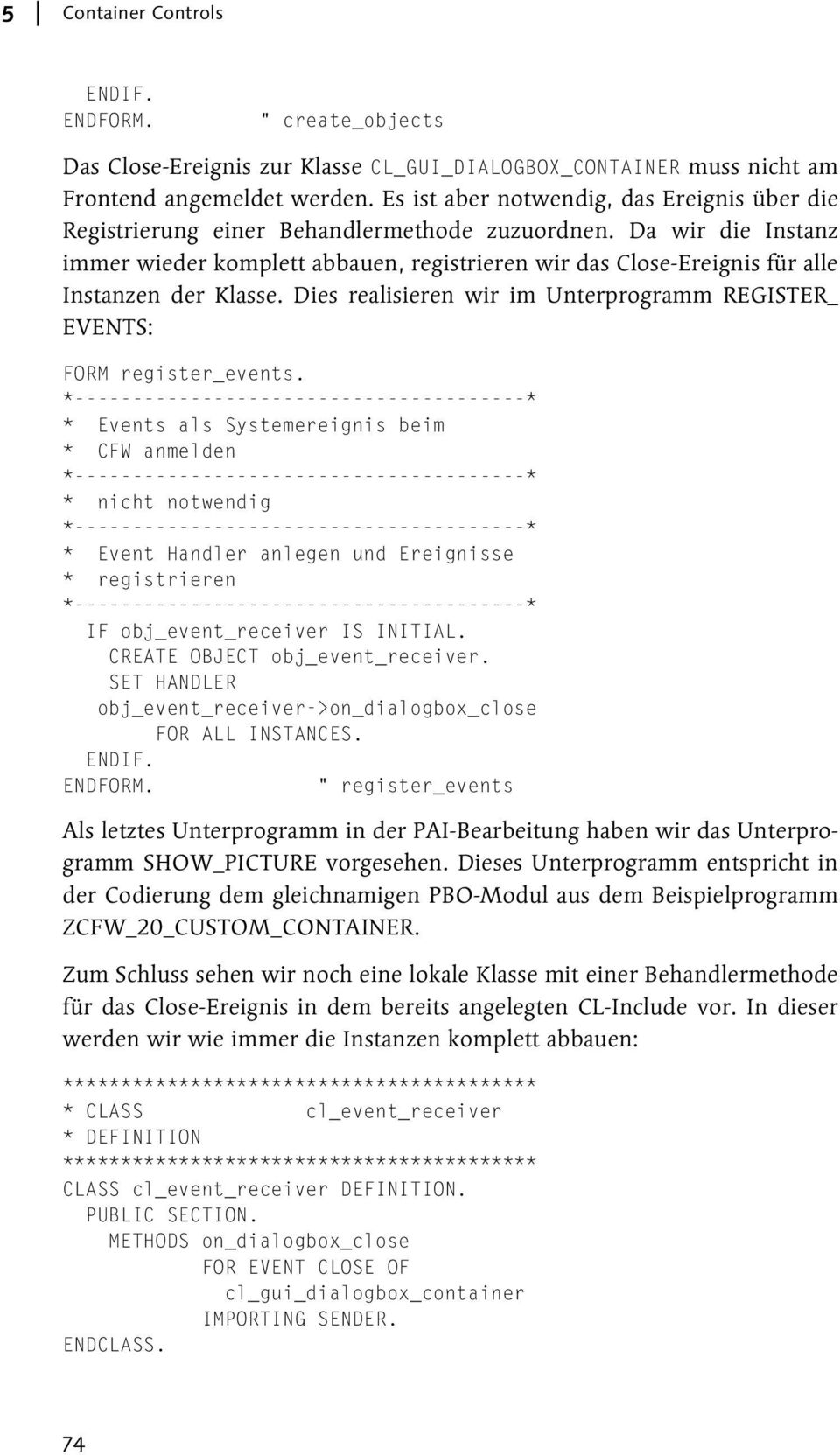 Da wir die Instanz immer wieder komplett abbauen, registrieren wir das Close-Ereignis für alle Instanzen der Klasse. Dies realisieren wir im Unterprogramm REGISTER_ EVENTS: FORM register_events.