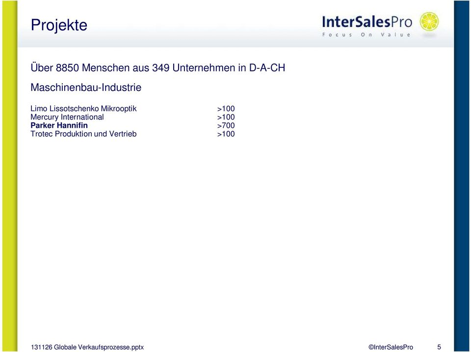 Telekommunikations-Industrie AP-Automation & Productivity >100 Arvato Systems >100 Avaya >800 EMC >100 FME >100