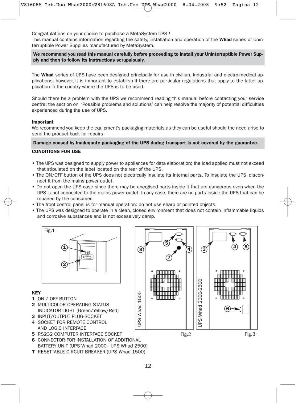 We recommend you read this manual carefully before proceeding to install your Uninterruptible Power Supply and then to follow its instructions scrupulously.