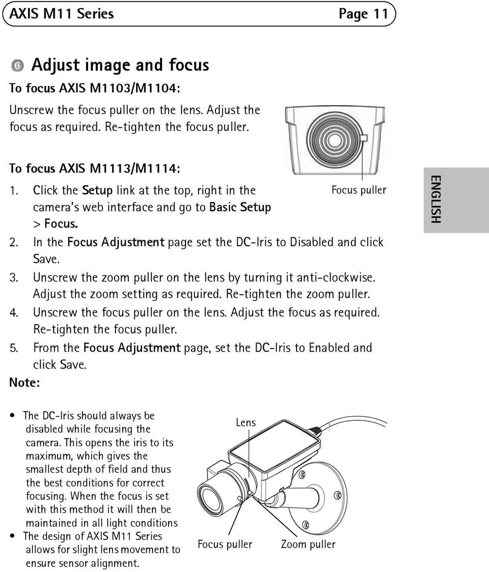 Unscrew the zoom puller on the lens by turning it anti-clockwise. Adjust the zoom setting as required. Re-tighten the zoom puller. 4. Unscrew the focus puller on the lens.
