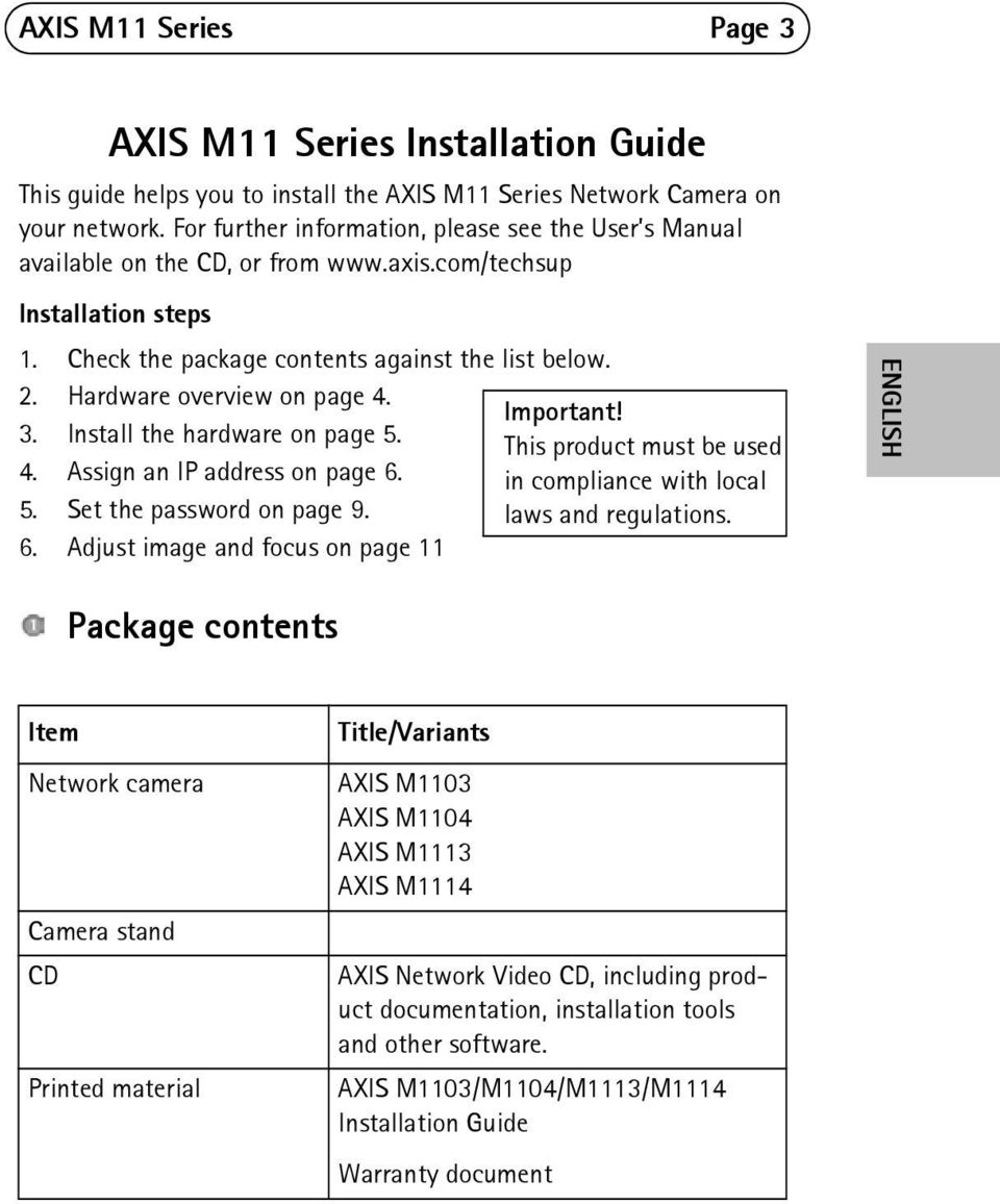 Hardware overview on page 4. 3. Install the hardware on page 5. 4. Assign an IP address on page 6. 5. Set the password on page 9. 6. Adjust image and focus on page 11 Important!