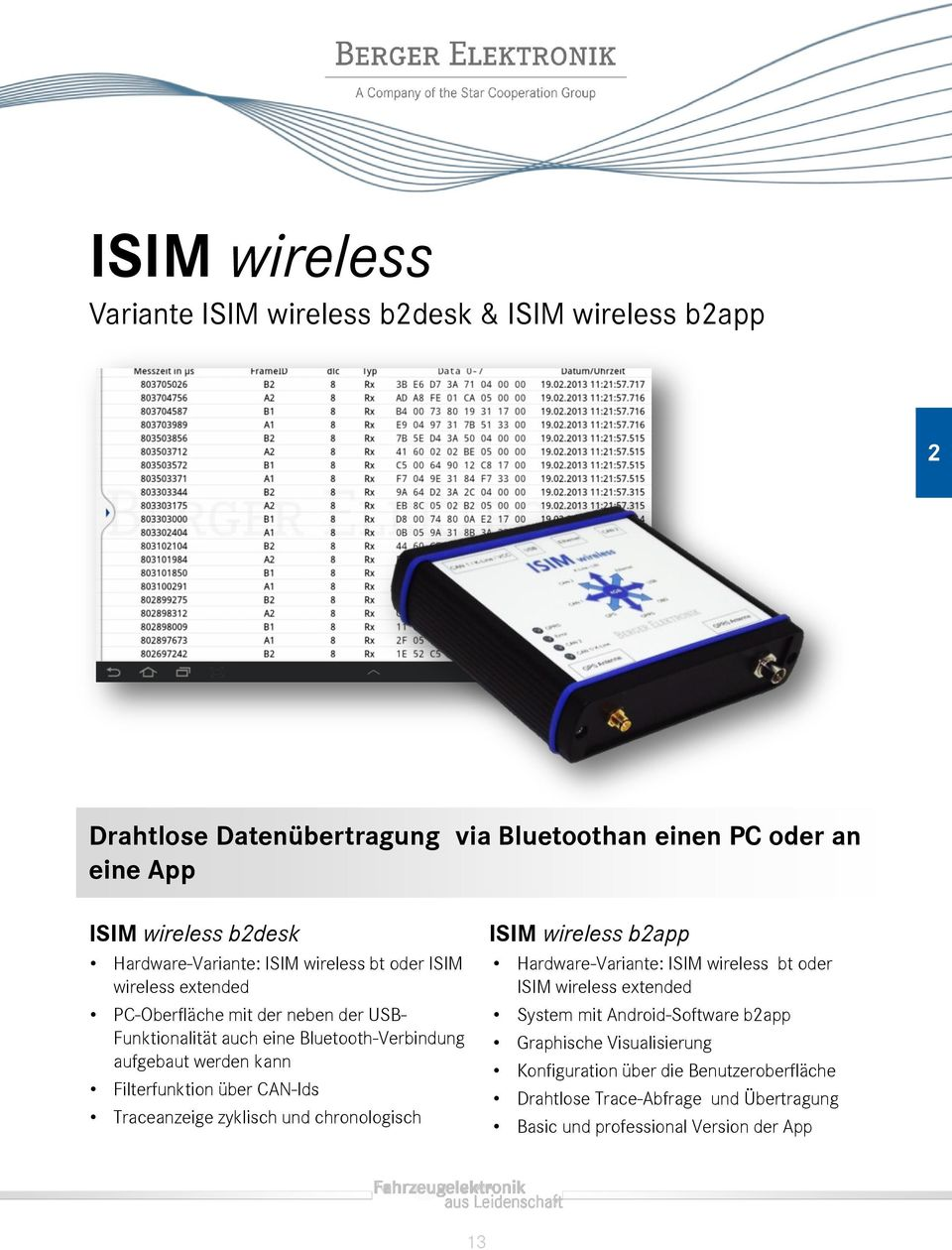 kann Filterfunktion über CAN-Ids Traceanzeige zyklisch und chronologisch ISIM wireless b2app Hardware-Variante: ISIM wireless bt oder ISIM wireless extended System
