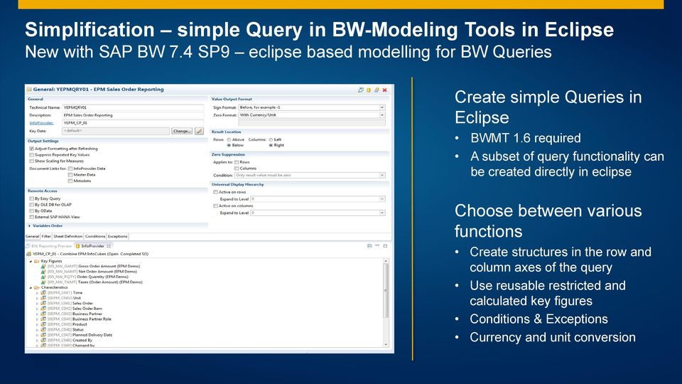 6 required A subset of query functionality can be created directly in eclipse Choose between various