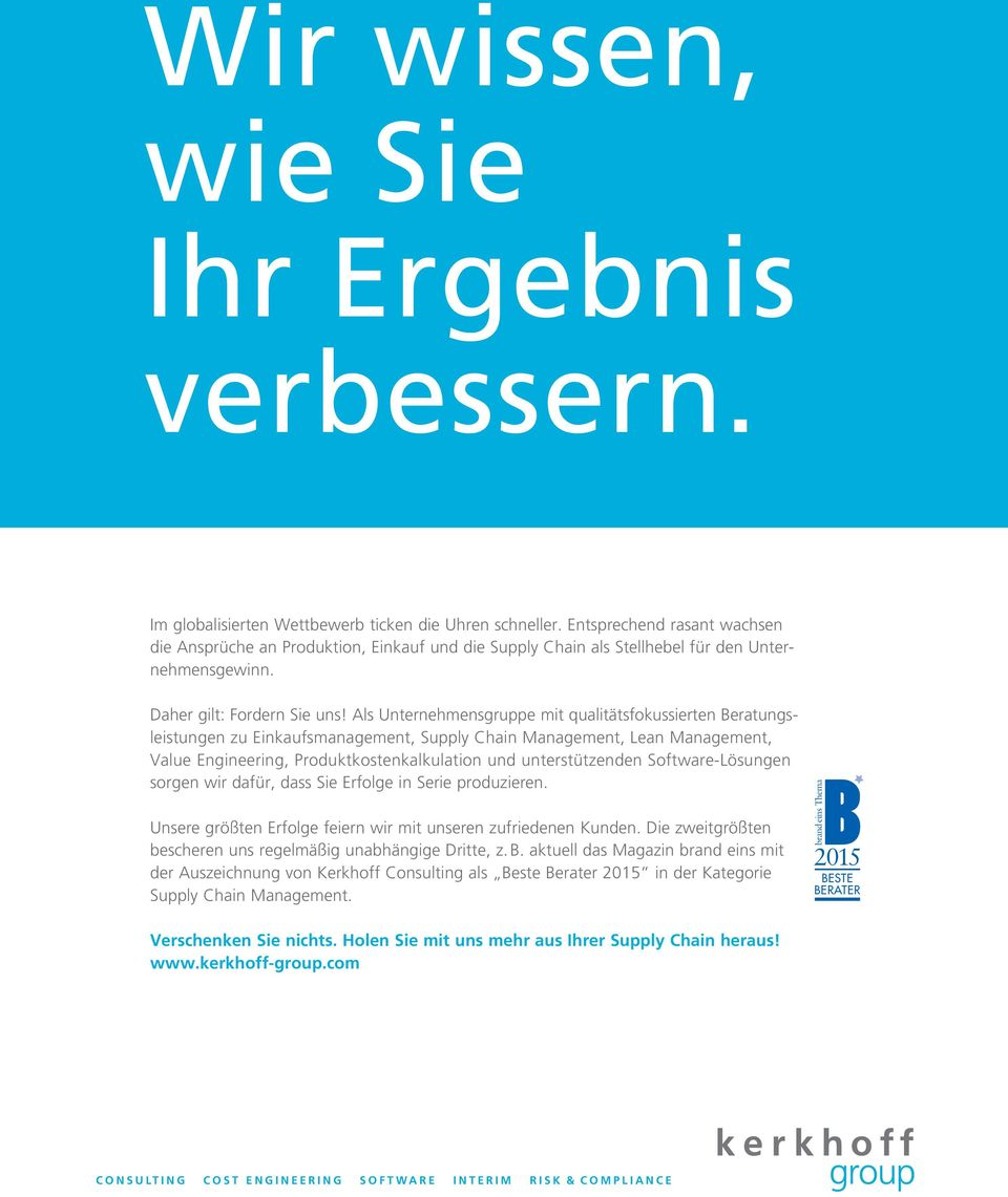Als Unternehmensgruppe mit qualitätsfokussierten Bera tungs leistungen zu Einkaufsmanagement, Supply Chain Management, Lean Manage ment, Value Engineering, Produktkostenkalkulation und