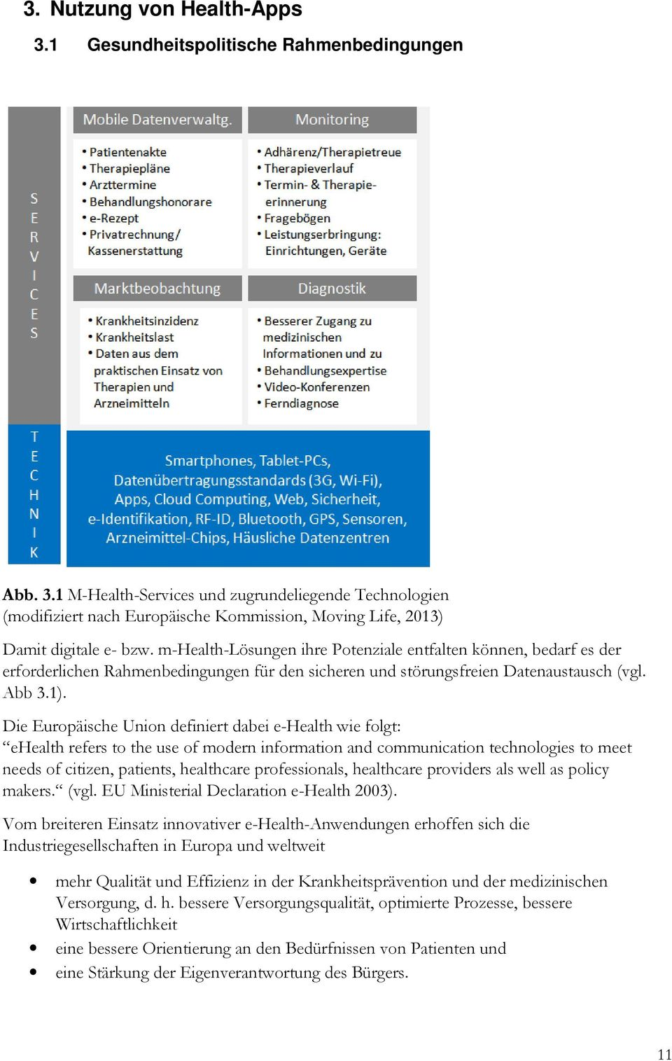 Die Europäische Union definiert dabei e-health wie folgt: ehealth refers to the use of modern information and communication technologies to meet needs of citizen, patients, healthcare professionals,