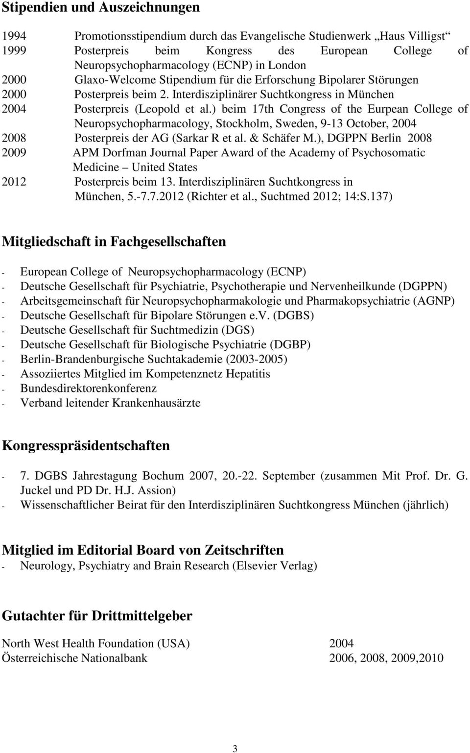 ) beim 17th Congress of the Eurpean College of Neuropsychopharmacology, Stockholm, Sweden, 9-13 October, 2004 2008 Posterpreis der AG (Sarkar R et al. & Schäfer M.