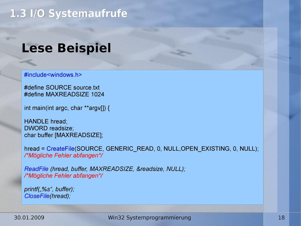 [MAXREADSIZE]; hread = CreateFile(SOURCE, GENERIC_READ, 0, NULL,OPEN_EXISTING, 0, NULL); /*Mögliche Fehler
