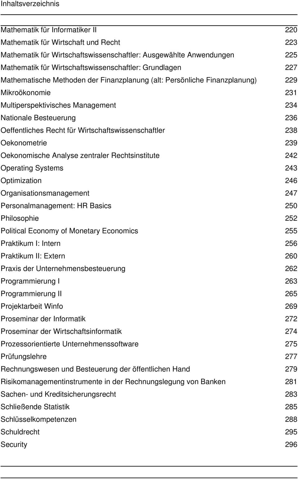 236 Oeffentliches Recht für Wirtschaftswissenschaftler 238 Oekonometrie 239 Oekonomische Analyse zentraler Rechtsinstitute 242 Operating Systems 243 Optimization 246 Organisationsmanagement 247