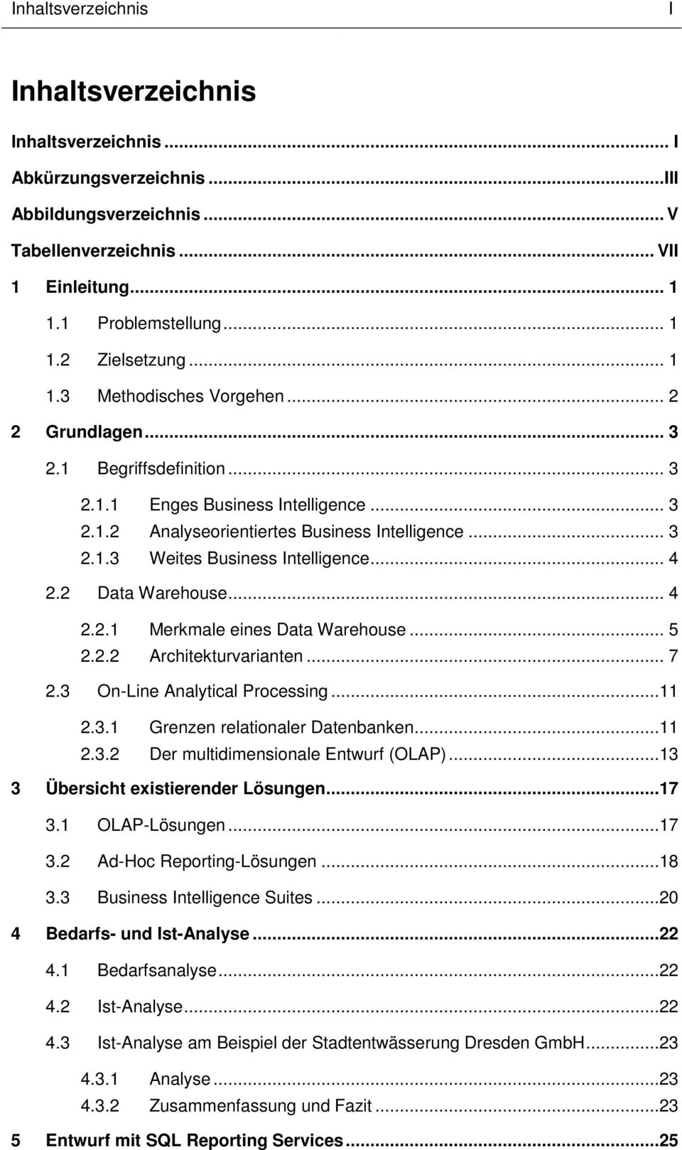 .. 4 2.2 Data Warehouse... 4 2.2.1 Merkmale eines Data Warehouse... 5 2.2.2 Architekturvarianten... 7 2.3 On-Line Analytical Processing...11 2.3.1 Grenzen relationaler Datenbanken...11 2.3.2 Der multidimensionale Entwurf (OLAP).