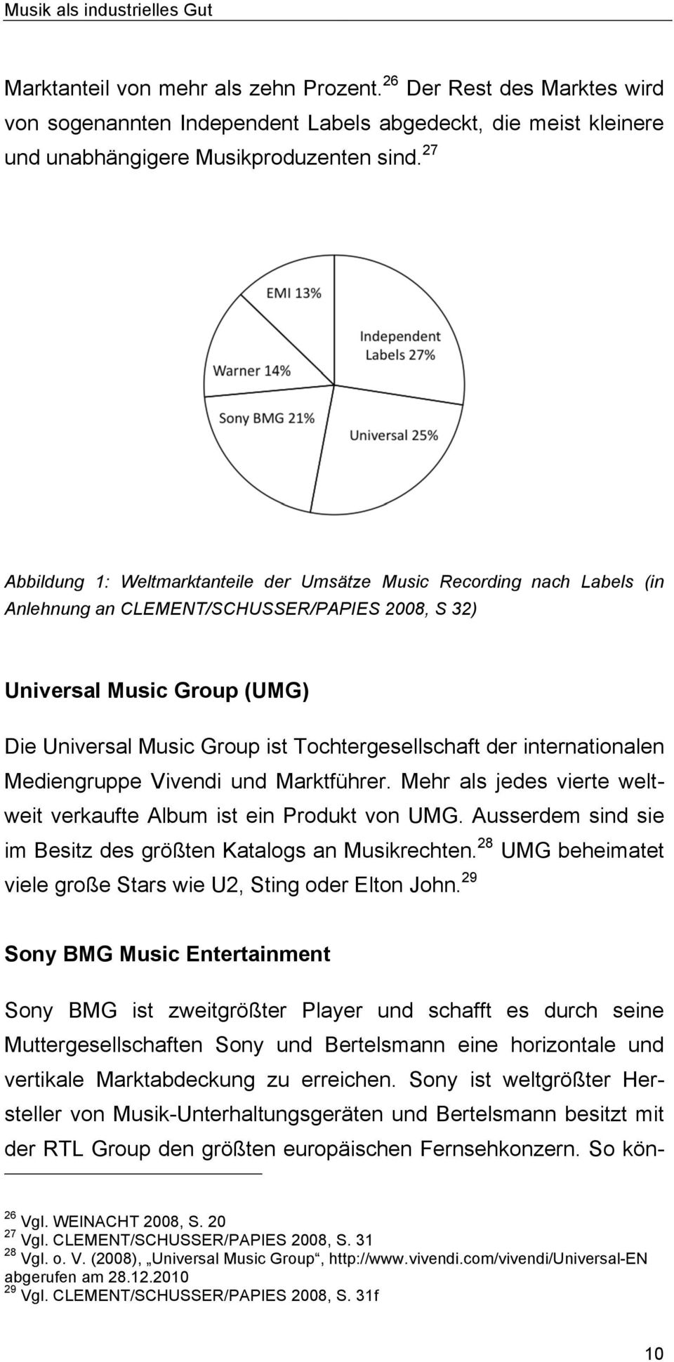 27 Abbildung 1: Weltmarktanteile der Umsätze Music Recording nach Labels (in Anlehnung an CLEMENT/SCHUSSER/PAPIES 2008, S 32) Universal Music Group (UMG) Die Universal Music Group ist