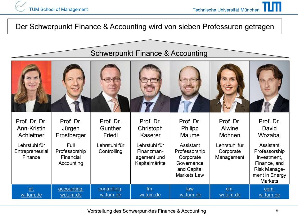 de Full Professorship Financial Accounting accounting. wi.tum.de Lehrstuhl für Controlling controlling. wi.tum.de Lehrstuhl für Finanzmanagement und Kapitalmärkte fm. wi.tum.de Assistant Professorship Corporate Governance and Capital Markets Law law.