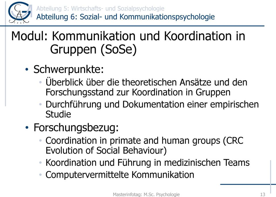 empirischen Studie Forschungsbezug: Coordination in primate and human groups (CRC Evolution of Social