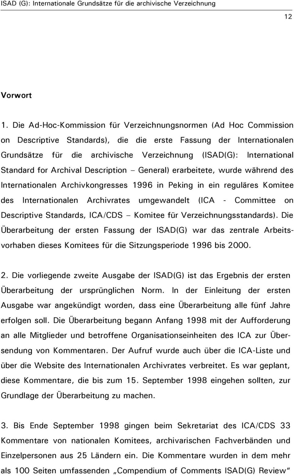 International Standard for Archival Description General) erarbeitete, wurde während des Internationalen Archivkongresses 1996 in Peking in ein reguläres Komitee des Internationalen Archivrates