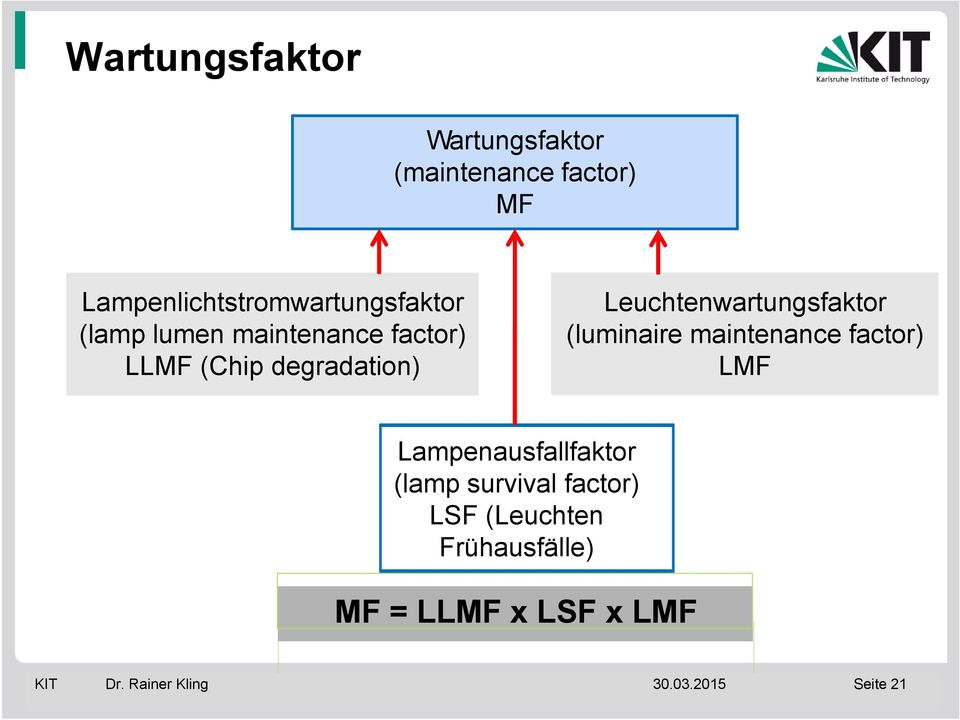 degradation) Leuchtenwartungsfaktor (luminaire maintenance factor) LMF