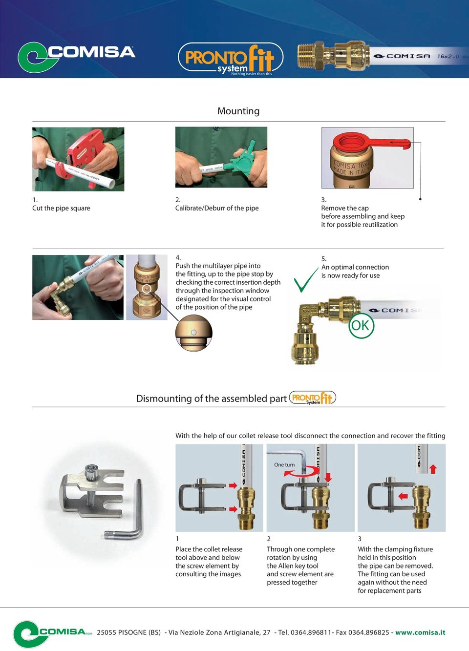 An optimal connection is now ready for use OK Dismounting of the assembled part PRONTO FIT With the help of our collet release tool disconnect the connection and recover the fitting One turn 1 Place