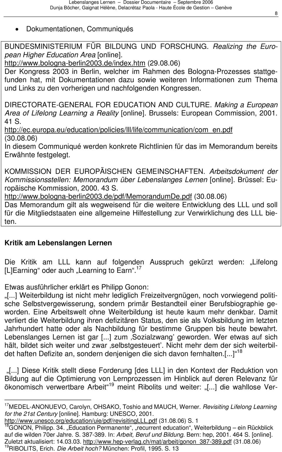 nachfolgenden Kongressen. DIRECTORATE-GENERAL FOR EDUCATION AND CULTURE. Making a European Area of Lifelong Learning a Reality [online]. Brussels: European Commission, 2001. 41 S. http://ec.europa.