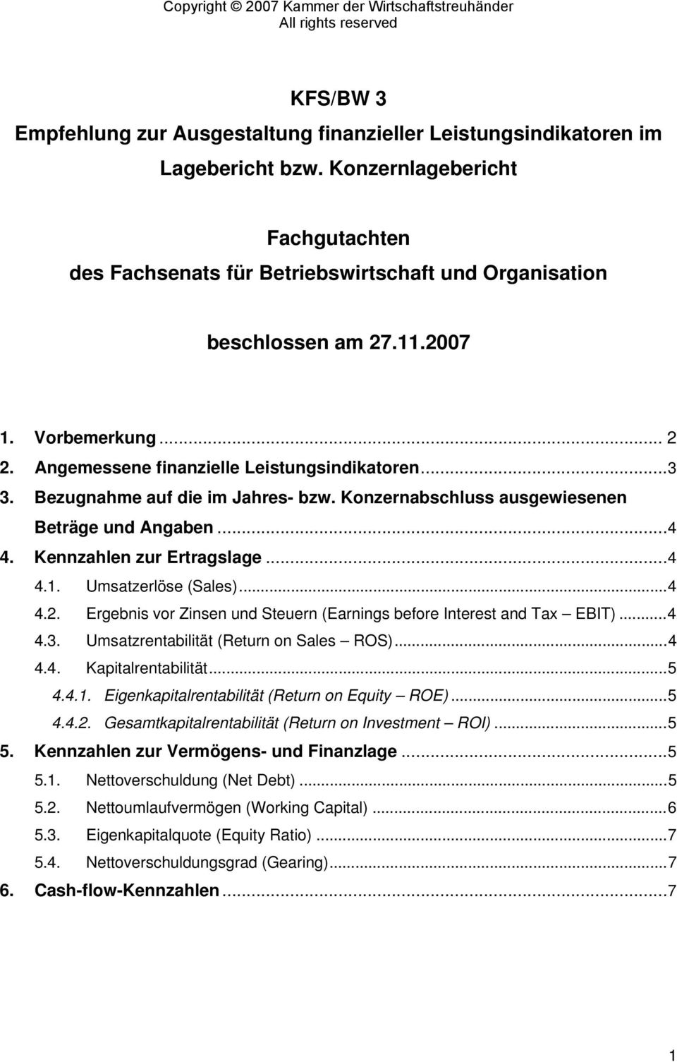 Kennzahlen zur Ertragslage...4 4.1. Umsatzerlöse (Sales)...4 4.2. Ergebnis vor Zinsen und Steuern (Earnings before Interest and Tax EBIT)...4 4.3. Umsatzrentabilität (Return on Sales ROS)...4 4.4. Kapitalrentabilität.