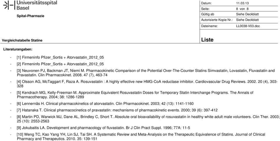 Pharmacokinetic Comparison of the Potential OverTheCounter Statins Simvastatin, Lovastatin, Fluvastatin and Pravastatin. Clin Pharmacokinet. 2008. 47 (7), 46374 [4] Olsson AG, McTaggart F, Raza A.