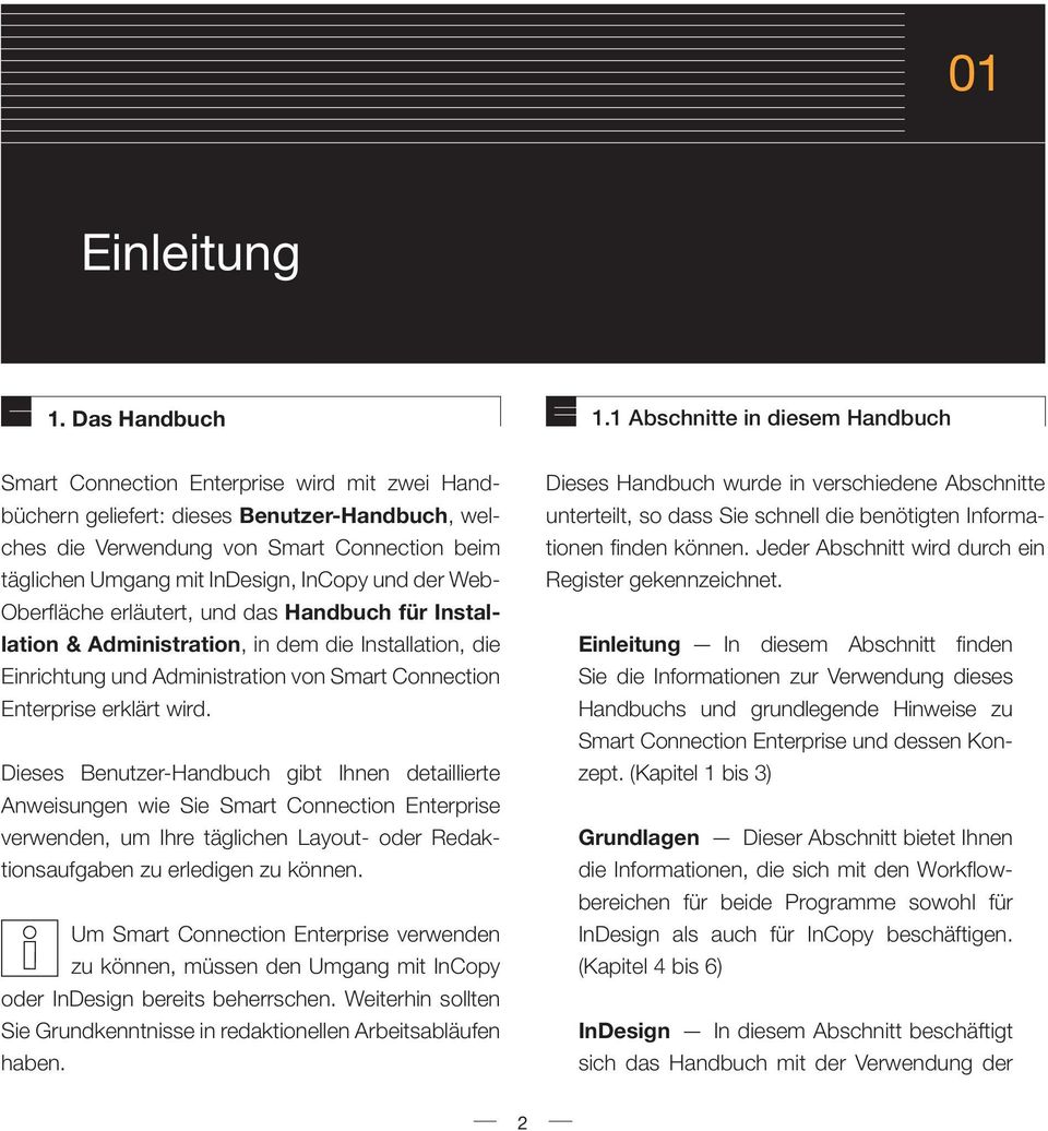 InDesign, InCopy und der Web- Oberfläche erläutert, und das Handbuch für Installation & Administration, in dem die Installation, die Einrichtung und Administration von Smart Connection Enterprise