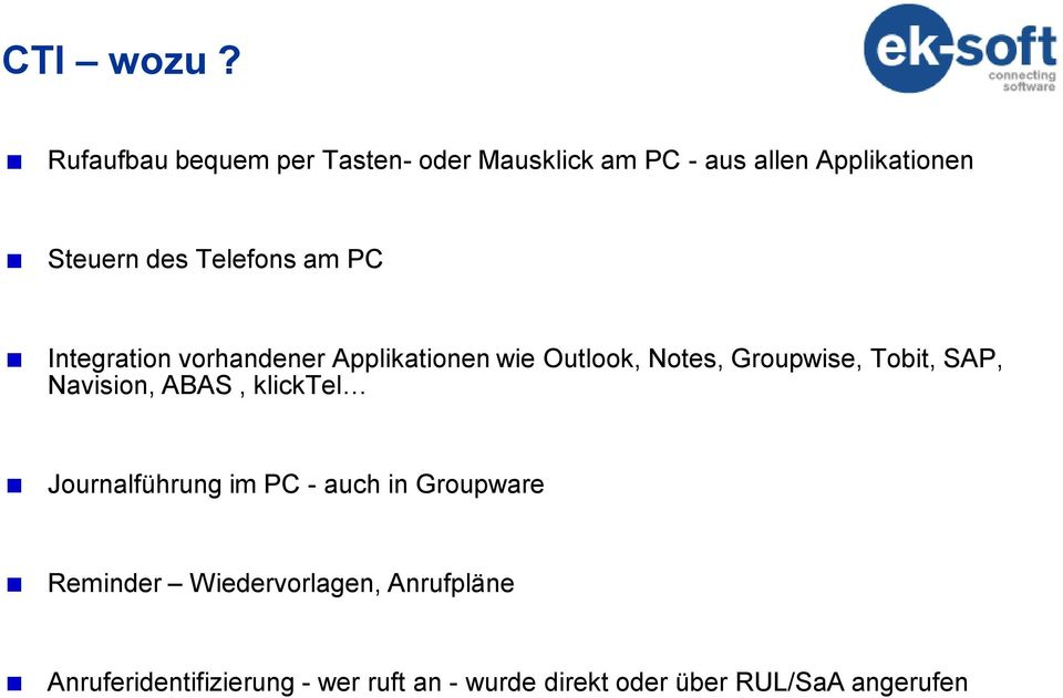 Telefons am PC Integration vorhandener Applikationen wie Outlook, Notes, Groupwise, Tobit,