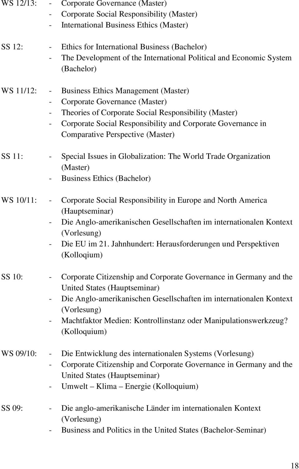 Corporate Social Responsibility and Corporate Governance in Comparative Perspective (Master) SS 11: - Special Issues in Globalization: The World Trade Organization (Master) - Business Ethics