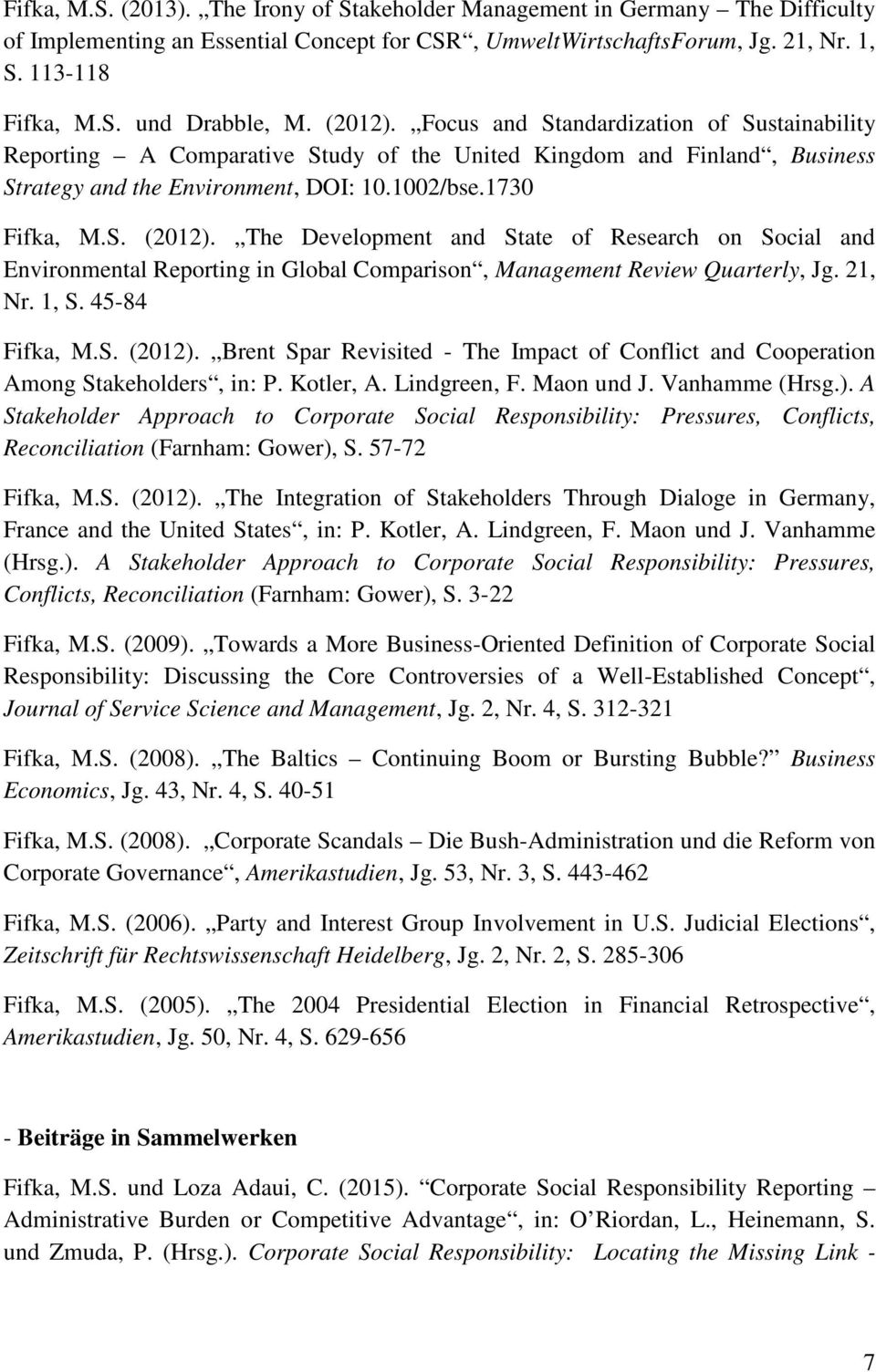 The Development and State of Research on Social and Environmental Reporting in Global Comparison, Management Review Quarterly, Jg. 21, Nr. 1, S. 45-84 Fifka, M.S. (2012).