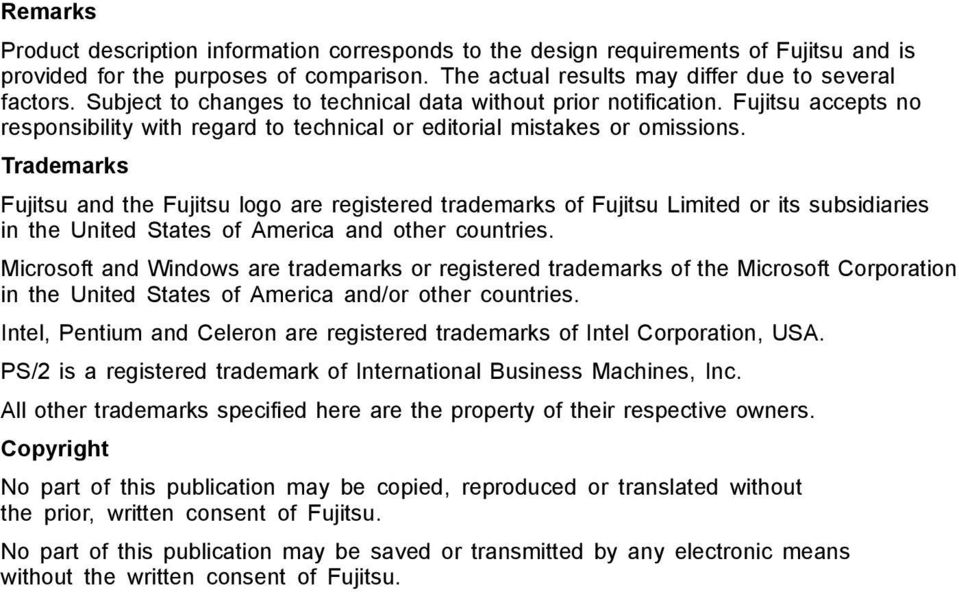 Trademarks Fujitsu and the Fujitsu logo are registered trademarks of Fujitsu Limited or its subsidiaries in the United States of America and other countries.