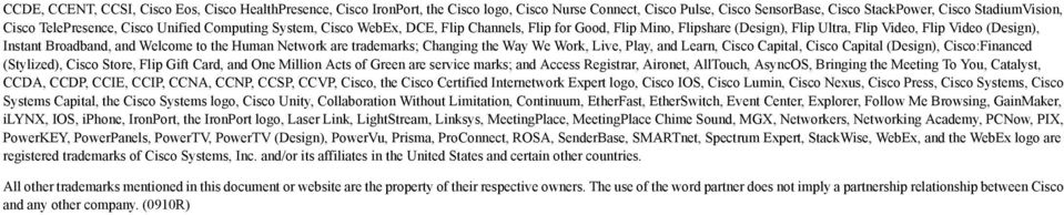 Network are trademarks; Changing the Way We Work, Live, Play, and Learn, Cisco Capital, Cisco Capital (Design), Cisco:Financed (Stylized), Cisco Store, Flip Gift Card, and One Million Acts of Green
