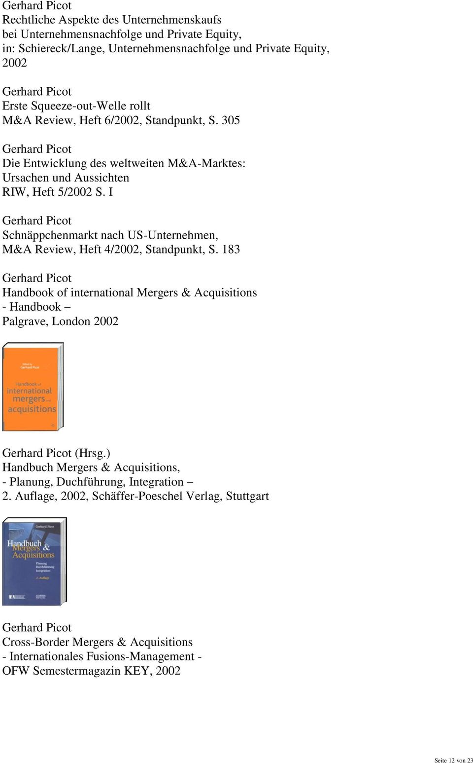 I Schnäppchenmarkt nach US-Unternehmen, M&A Review, Heft 4/2002, Standpunkt, S. 183 Handbook of international Mergers & Acquisitions - Handbook Palgrave, London 2002 (Hrsg.