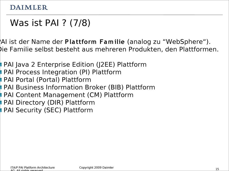 PAI Java 2 Enterprise Edition (J2EE) Plattform PAI Process Integration (PI) Plattform PAI Portal