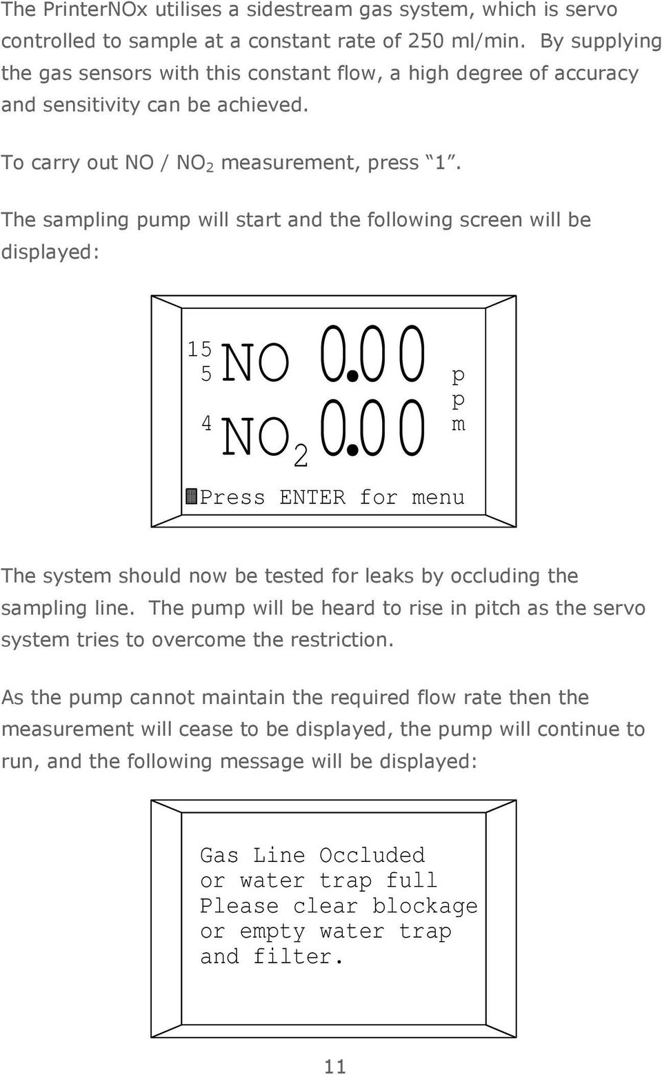 The sampling pump will start and the following screen will be displayed: NO NO 000. 2000. 15 5 p p 4 m Press ENTER for menu The system should now be tested for leaks by occluding the sampling line.