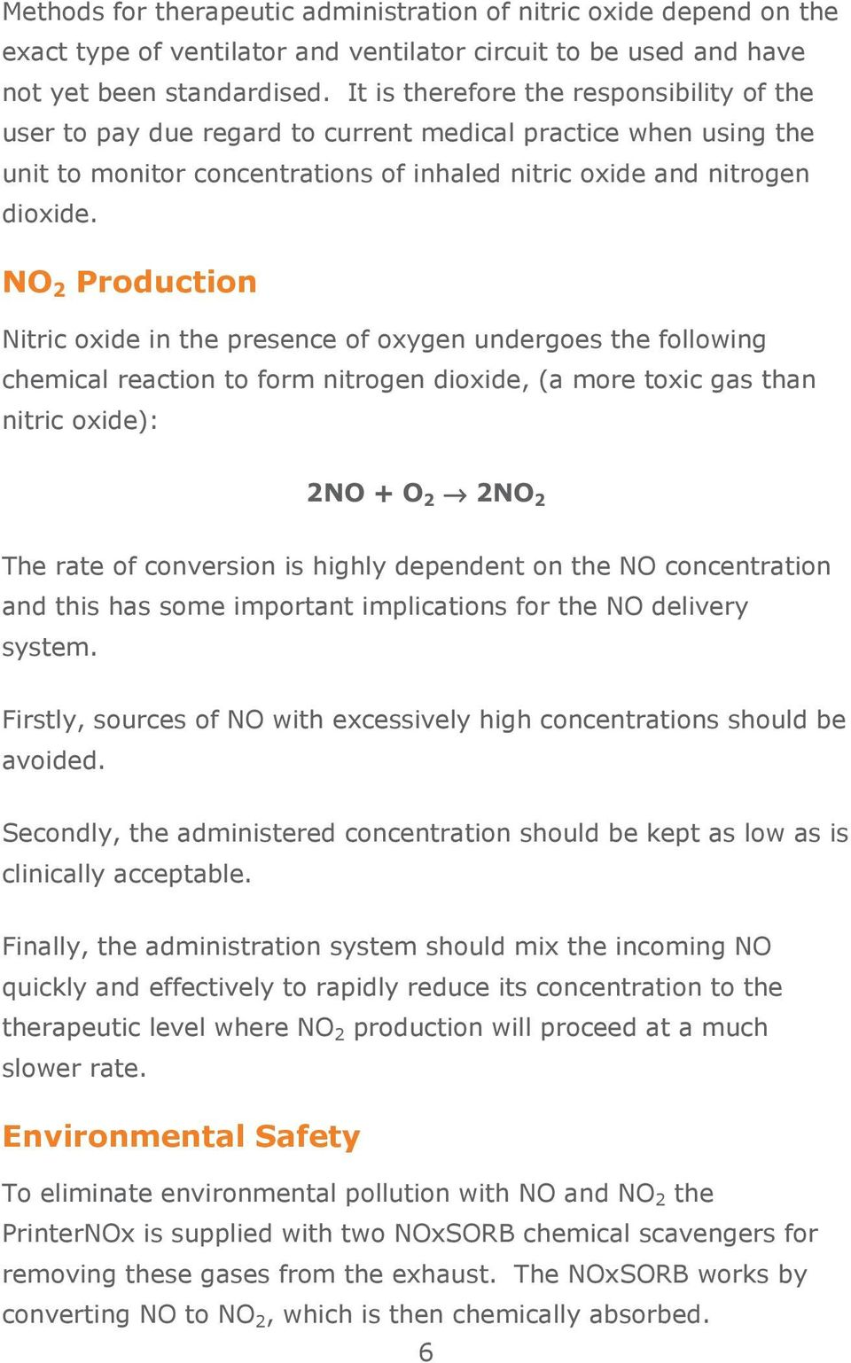 NO 2 Production Nitric oxide in the presence of oxygen undergoes the following chemical reaction to form nitrogen dioxide, (a more toxic gas than nitric oxide): 2NO + O 2 2NO 2 The rate of conversion